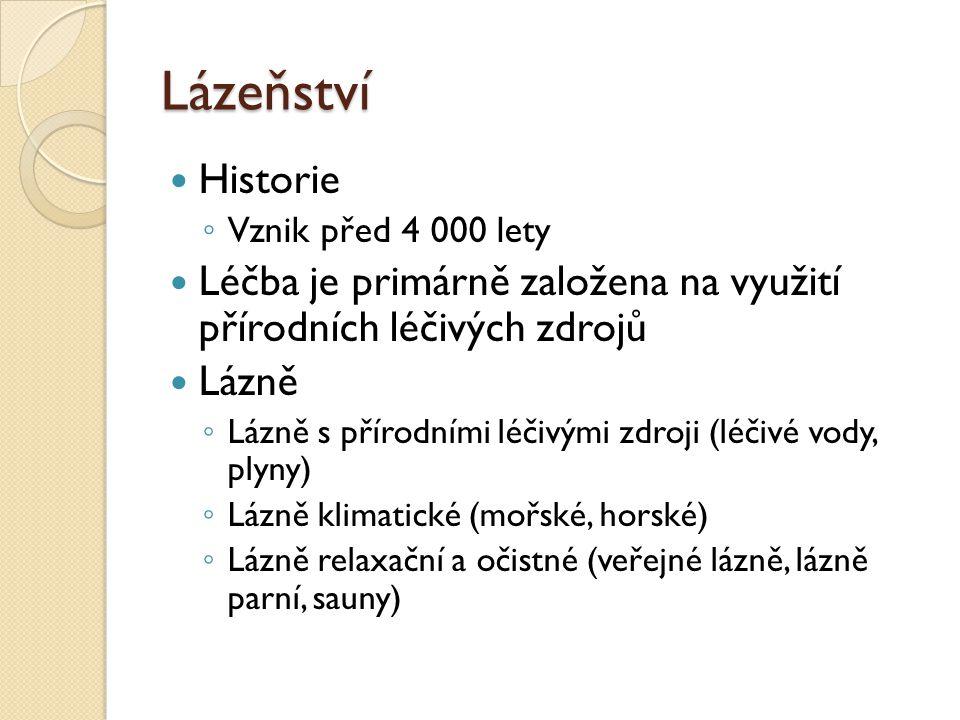 Lázeňství Historie ◦ Vznik před 4 000 lety Léčba je primárně založena na využití přírodních léčivých zdrojů Lázně ◦ Lázně s přírodními léčivými zdroji