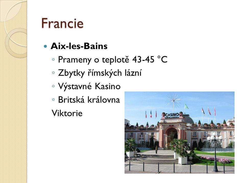 Francie Aix-les-Bains ◦ Prameny o teplotě 43-45 °C ◦ Zbytky římských lázní ◦ Výstavné Kasino ◦ Britská královna Viktorie
