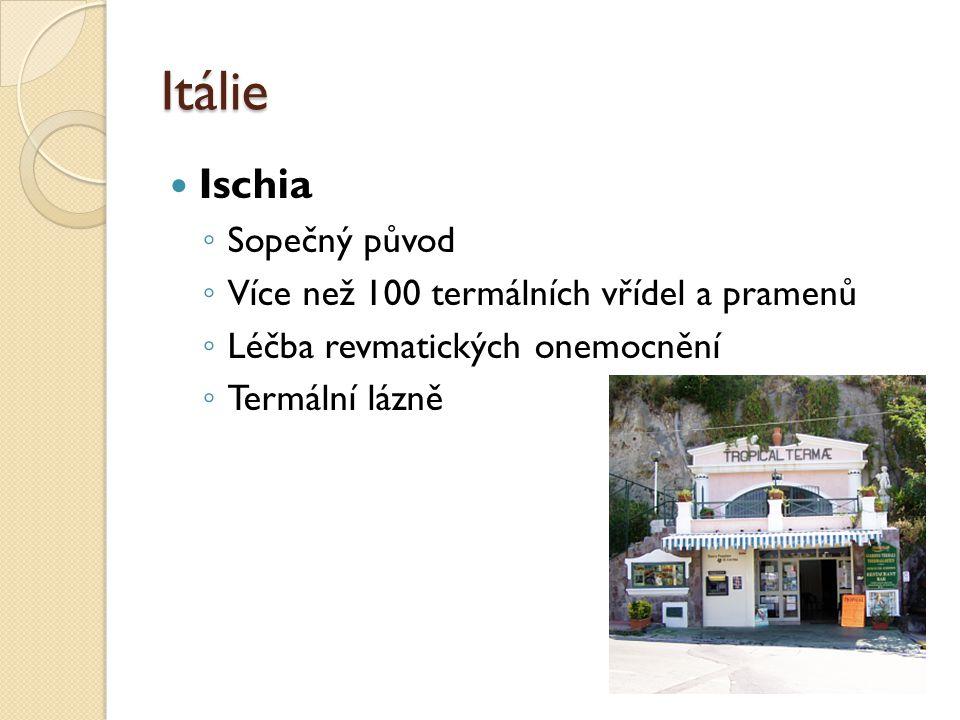 Itálie Ischia ◦ Sopečný původ ◦ Více než 100 termálních vřídel a pramenů ◦ Léčba revmatických onemocnění ◦ Termální lázně