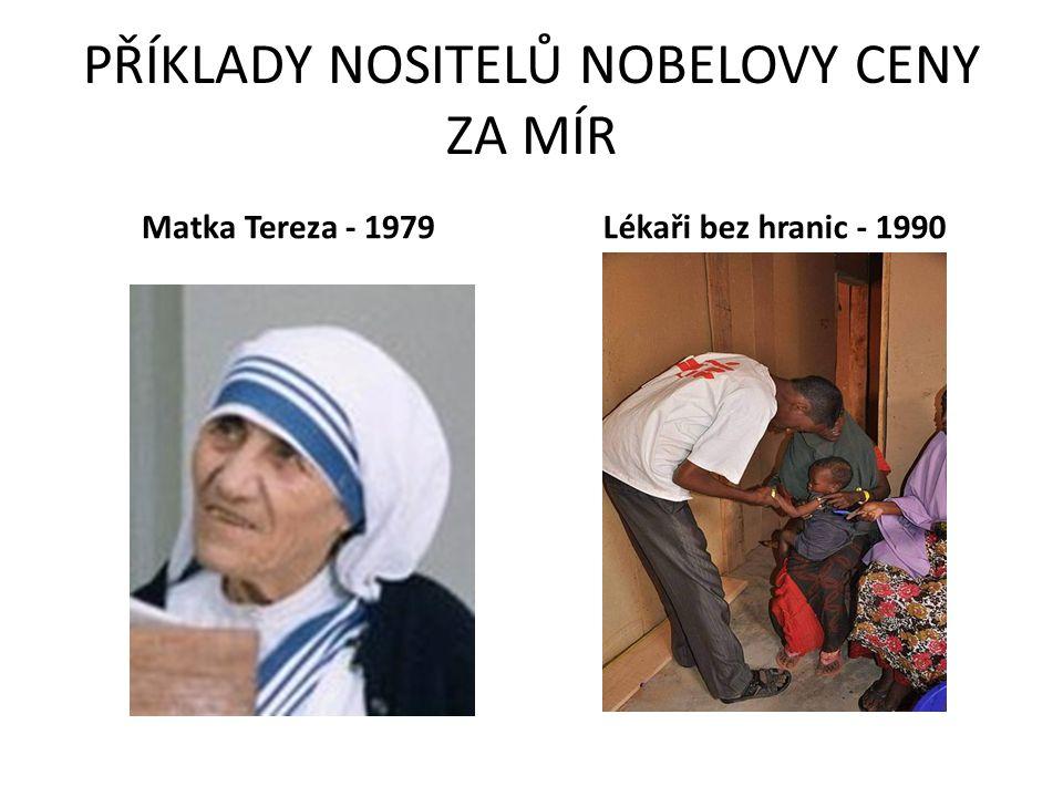PŘÍKLADY NOSITELŮ NOBELOVY CENY ZA MÍR Matka Tereza - 1979Lékaři bez hranic - 1990