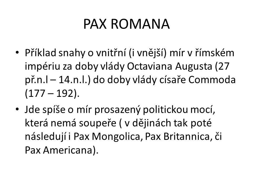 PAX ROMANA Příklad snahy o vnitřní (i vnější) mír v římském impériu za doby vlády Octaviana Augusta (27 př.n.l – 14.n.l.) do doby vlády císaře Commoda (177 – 192).