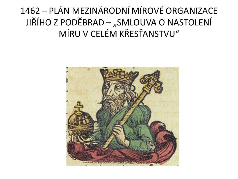 """1462 – PLÁN MEZINÁRODNÍ MÍROVÉ ORGANIZACE JIŘÍHO Z PODĚBRAD – """"SMLOUVA O NASTOLENÍ MÍRU V CELÉM KŘESŤANSTVU"""