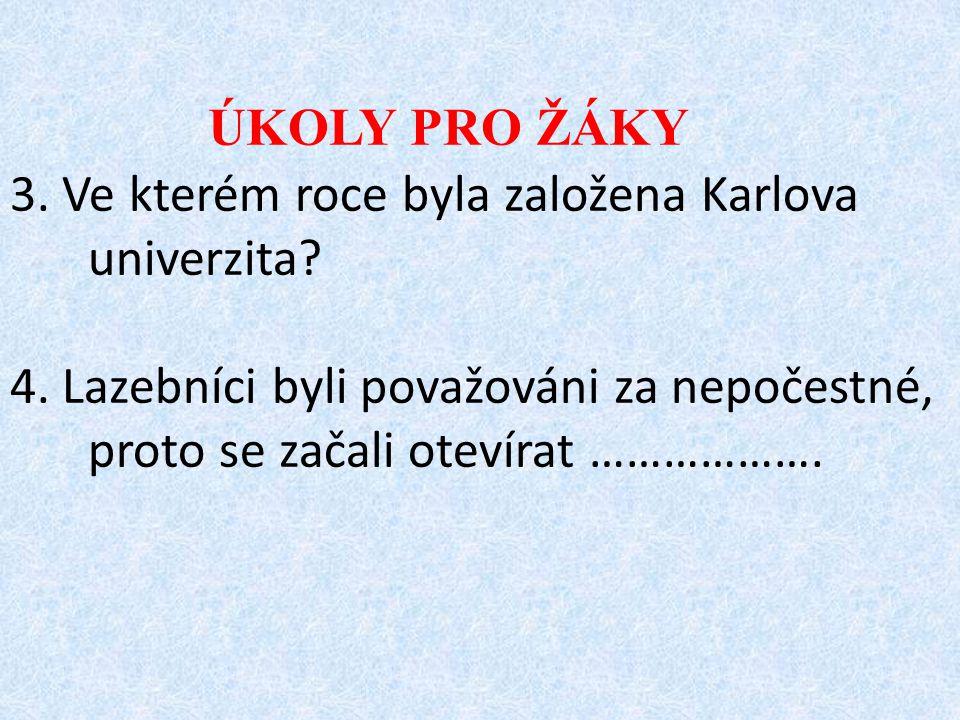 ÚKOLY PRO ŽÁKY 3.Ve kterém roce byla založena Karlova univerzita.