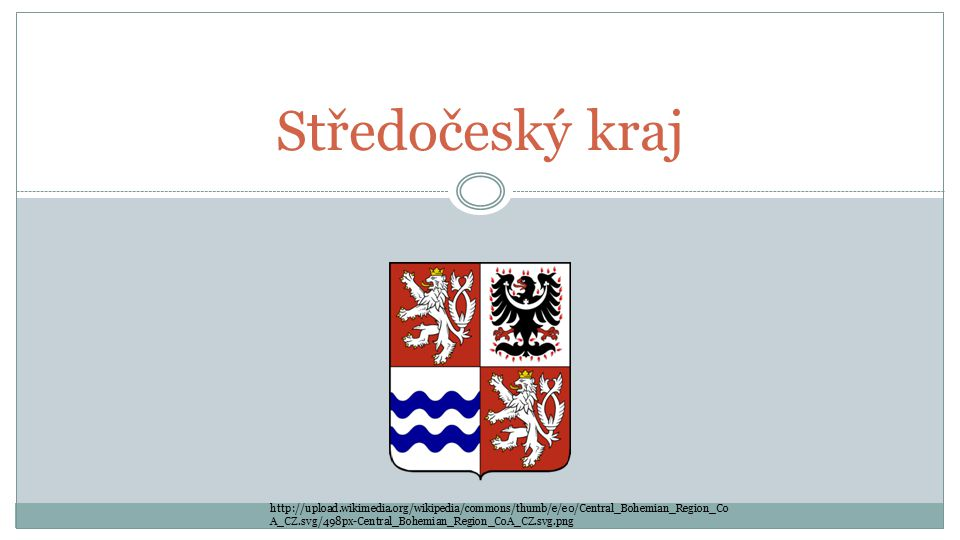Středočeský kraj http://upload.wikimedia.org/wikipedia/commons/thumb/e/e0/Central_Bohemian_Region_Co A_CZ.svg/498px-Central_Bohemian_Region_CoA_CZ.svg.png