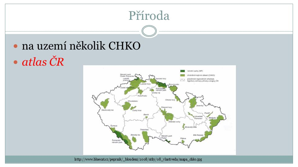 Příroda na uzemí několik CHKO atlas ČR http://www.bluecat.cz/peprnik/_bloudeni/2008/sifry/08_vlastiveda/mapa_chko.jpg