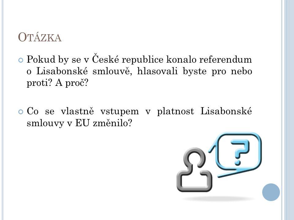 O TÁZKA Pokud by se v České republice konalo referendum o Lisabonské smlouvě, hlasovali byste pro nebo proti? A proč? Co se vlastně vstupem v platnost
