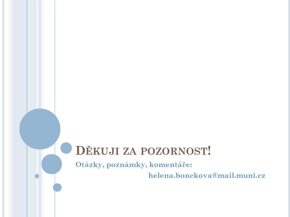 D ĚKUJI ZA POZORNOST ! Otázky, poznámky, komentáře: helena.bonckova@mail.muni.cz