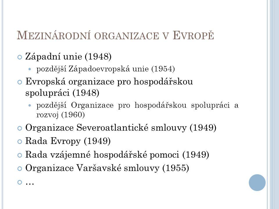 M EZINÁRODNÍ ORGANIZACE V E VROPĚ Západní unie (1948) pozdější Západoevropská unie (1954) Evropská organizace pro hospodářskou spolupráci (1948) pozdě