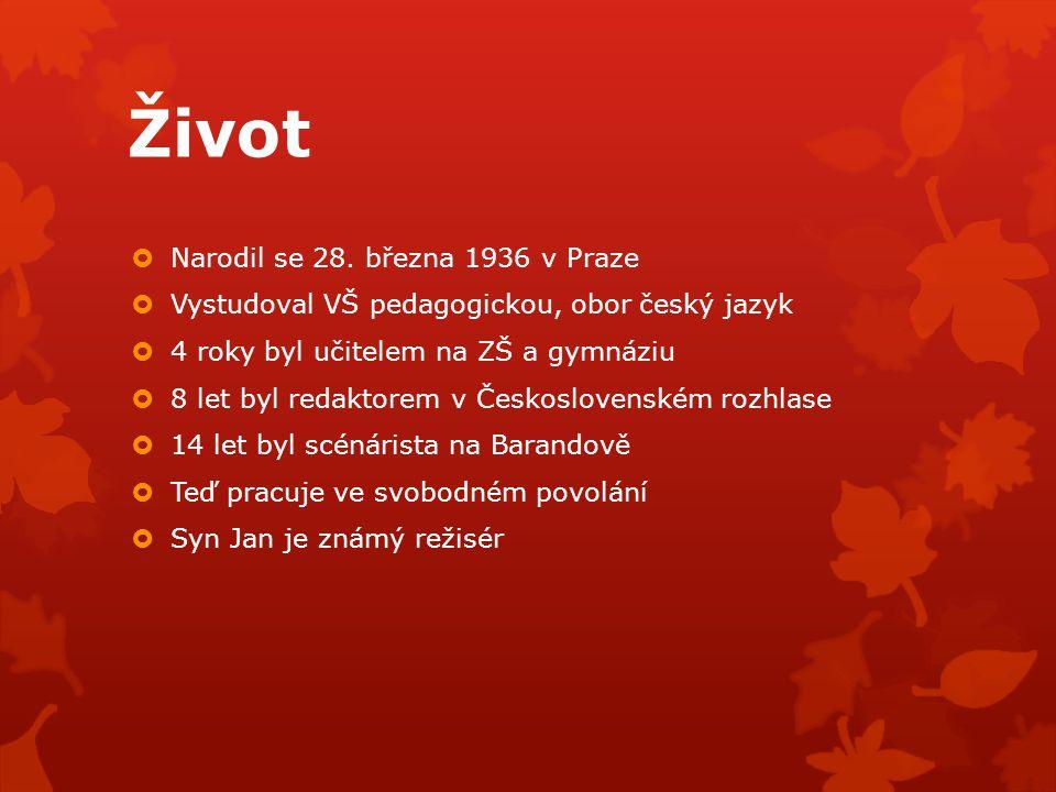 Život  Narodil se 28. března 1936 v Praze  Vystudoval VŠ pedagogickou, obor český jazyk  4 roky byl učitelem na ZŠ a gymnáziu  8 let byl redaktore