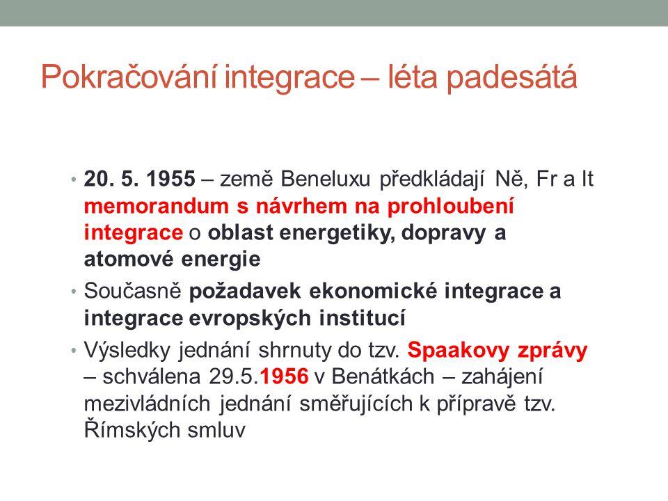 Pokračování integrace – léta padesátá 20. 5. 1955 – země Beneluxu předkládají Ně, Fr a It memorandum s návrhem na prohloubení integrace o oblast energ