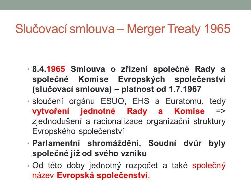Slučovací smlouva – Merger Treaty 1965 8.4.1965 Smlouva o zřízení společné Rady a společné Komise Evropských společenství (slučovací smlouva) – platno