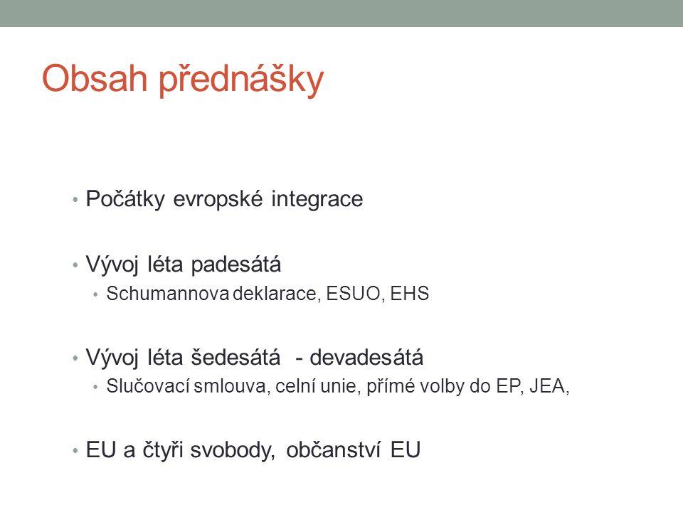 Obsah přednášky Počátky evropské integrace Vývoj léta padesátá Schumannova deklarace, ESUO, EHS Vývoj léta šedesátá - devadesátá Slučovací smlouva, ce
