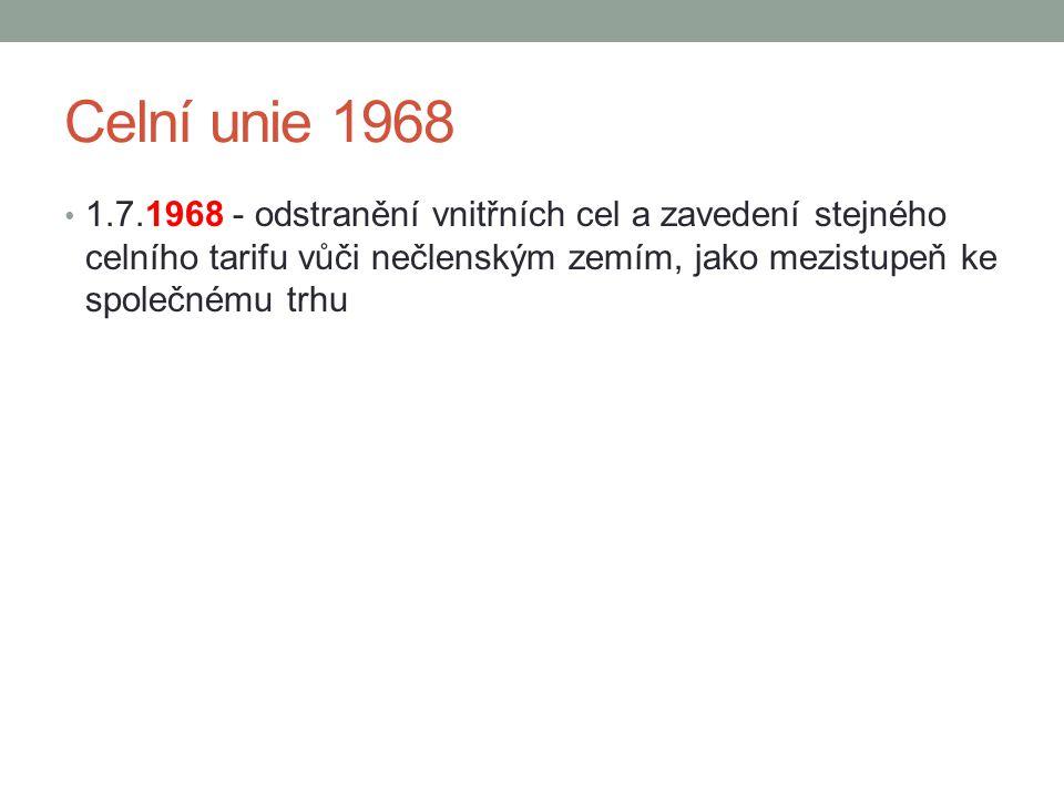 Celní unie 1968 1.7.1968 - odstranění vnitřních cel a zavedení stejného celního tarifu vůči nečlenským zemím, jako mezistupeň ke společnému trhu