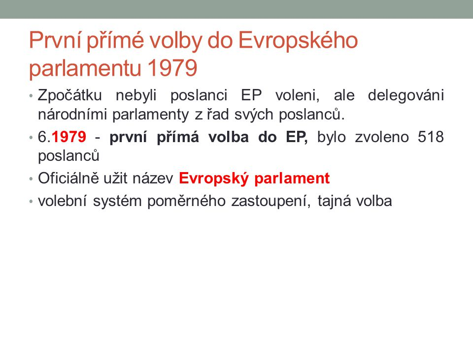 První přímé volby do Evropského parlamentu 1979 Zpočátku nebyli poslanci EP voleni, ale delegováni národními parlamenty z řad svých poslanců. 6.1979 -