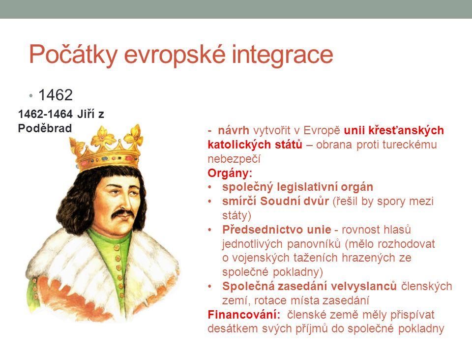 Počátky evropské integrace 1462 - návrh vytvořit v Evropě unii křesťanských katolických států – obrana proti tureckému nebezpečí Orgány: společný legi