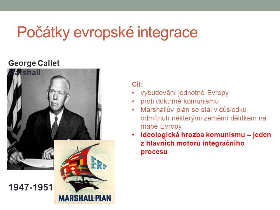 Počátky evropské integrace George Callet Marshall 1947-1951 Cíl: vybudování jednotné Evropy proti doktríně komunismu Marshallův plán se stal v důsledk