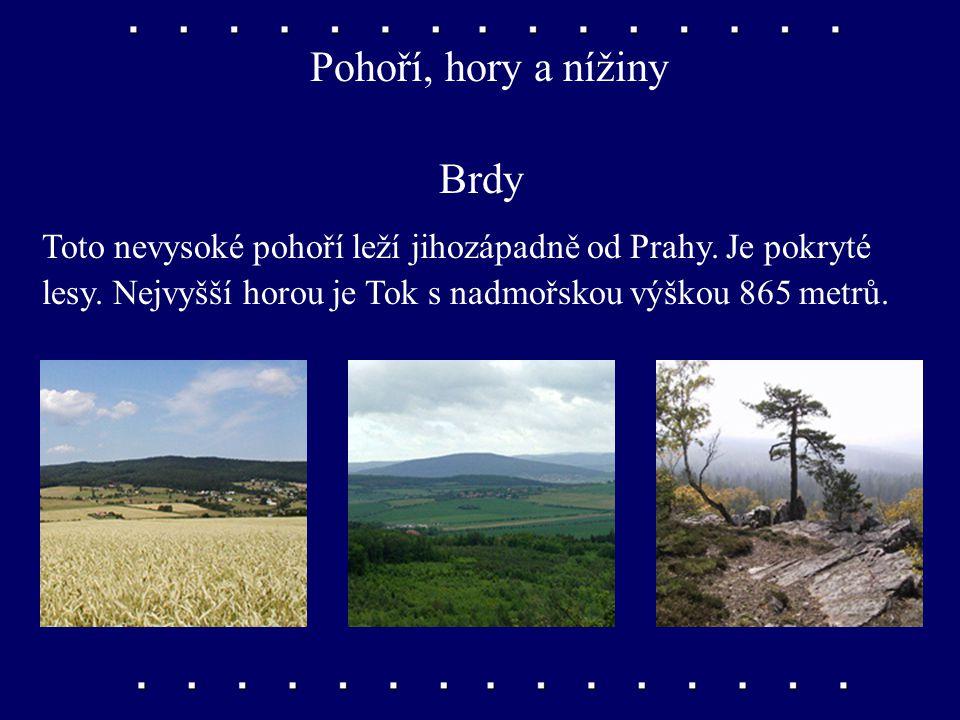 Pohoří, hory a nížiny Brdy Toto nevysoké pohoří leží jihozápadně od Prahy.