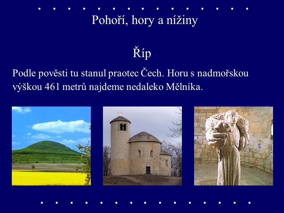 Pohoří, hory a nížiny Říp Podle pověsti tu stanul praotec Čech.