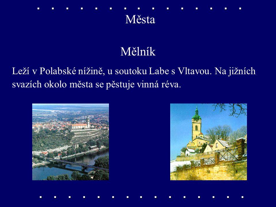 Města Mělník Leží v Polabské nížině, u soutoku Labe s Vltavou.
