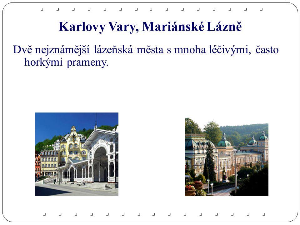Karlovy Vary, Mariánské Lázně Dvě nejznámější lázeňská města s mnoha léčivými, často horkými prameny.