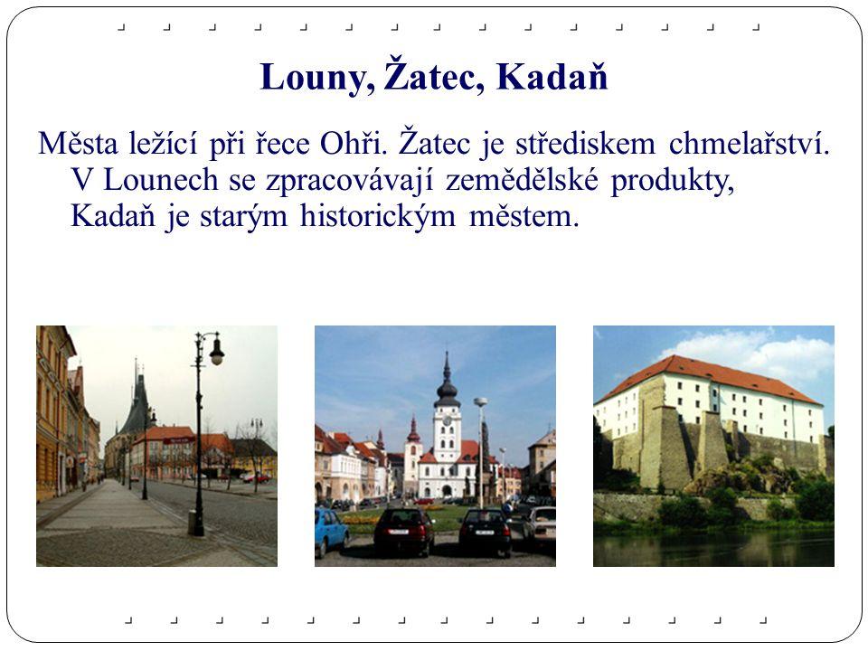 Louny, Žatec, Kadaň Města ležící při řece Ohři.Žatec je střediskem chmelařství.
