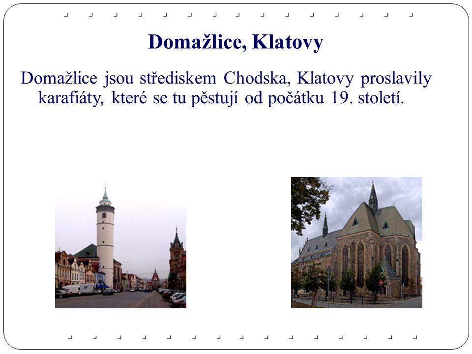 Domažlice, Klatovy Domažlice jsou střediskem Chodska, Klatovy proslavily karafiáty, které se tu pěstují od počátku 19.
