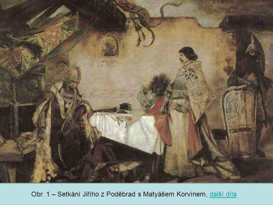 Střední škola Oselce Obr. 1 – Setkání Jiřího z Poděbrad s Matyášem Korvínem, další díladalší díla