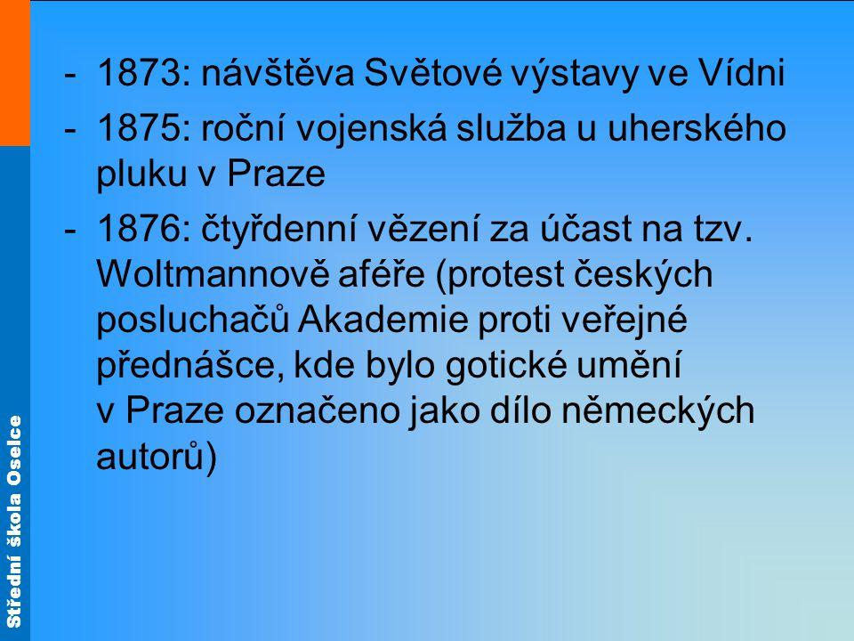Střední škola Oselce -1873: návštěva Světové výstavy ve Vídni -1875: roční vojenská služba u uherského pluku v Praze -1876: čtyřdenní vězení za účast na tzv.