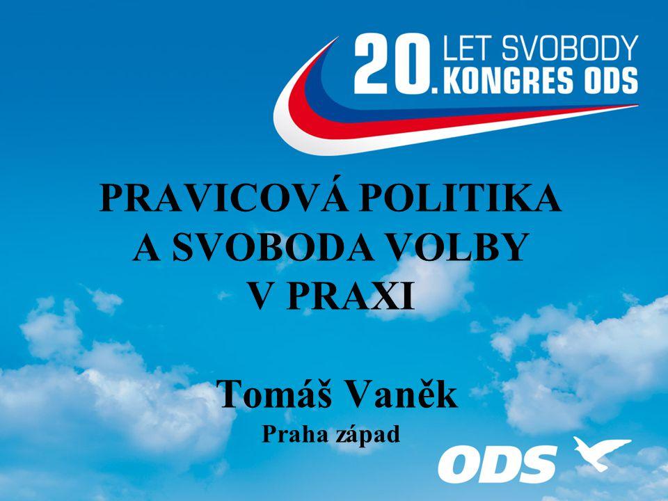 PRAVICOVÁ POLITIKA A SVOBODA VOLBY V PRAXI Tomáš Vaněk Praha západ