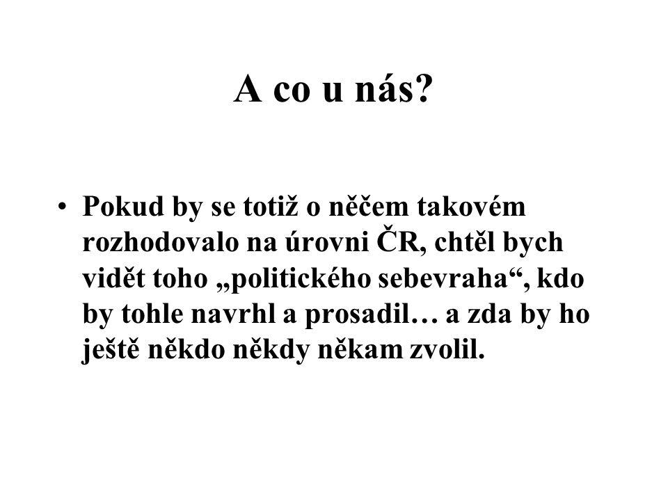 """A co u nás? Pokud by se totiž o něčem takovém rozhodovalo na úrovni ČR, chtěl bych vidět toho """"politického sebevraha"""", kdo by tohle navrhl a prosadil…"""