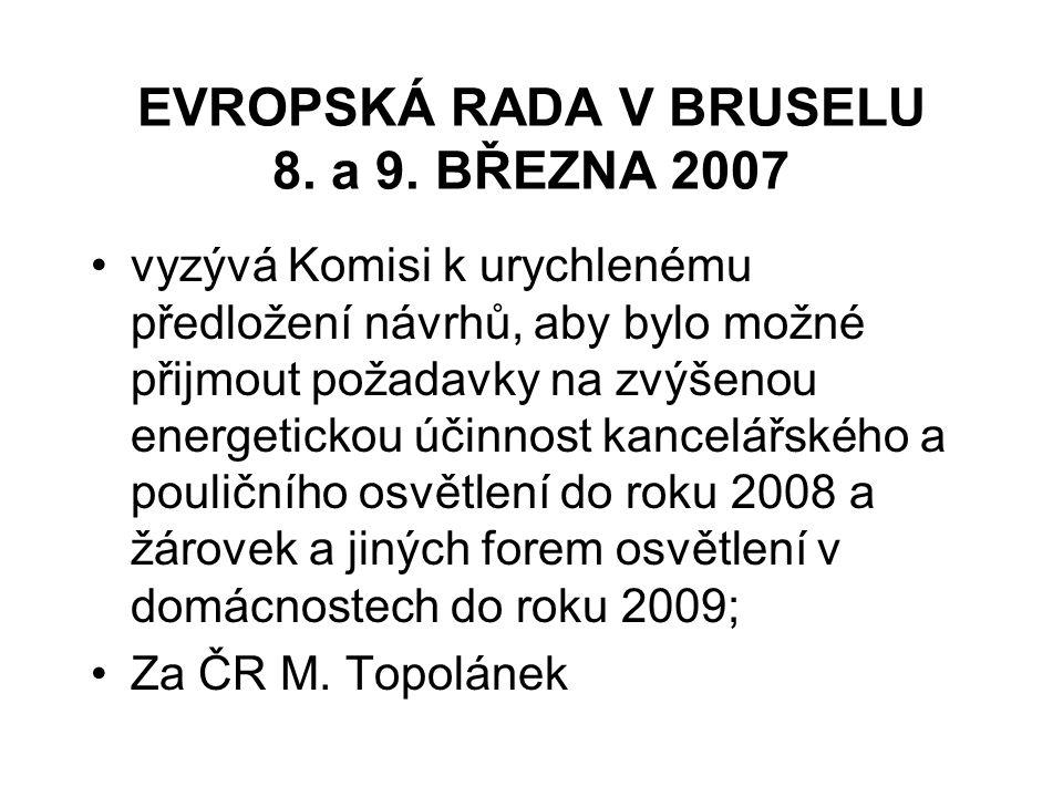 EVROPSKÁ RADA V BRUSELU 8. a 9. BŘEZNA 2007 vyzývá Komisi k urychlenému předložení návrhů, aby bylo možné přijmout požadavky na zvýšenou energetickou