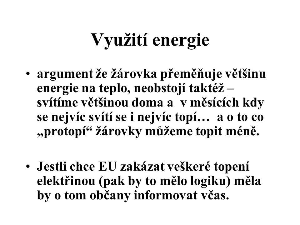 Využití energie argument že žárovka přeměňuje většinu energie na teplo, neobstojí taktéž – svítíme většinou doma a v měsících kdy se nejvíc svítí se i