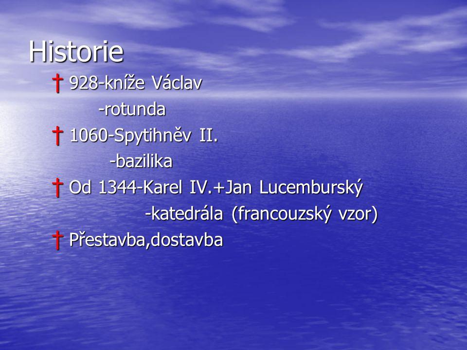 Historie † 928-kníže Václav -rotunda † 1060-Spytihněv II. -bazilika -bazilika † Od 1344-Karel IV.+Jan Lucemburský -katedrála (francouzský vzor) † Přes