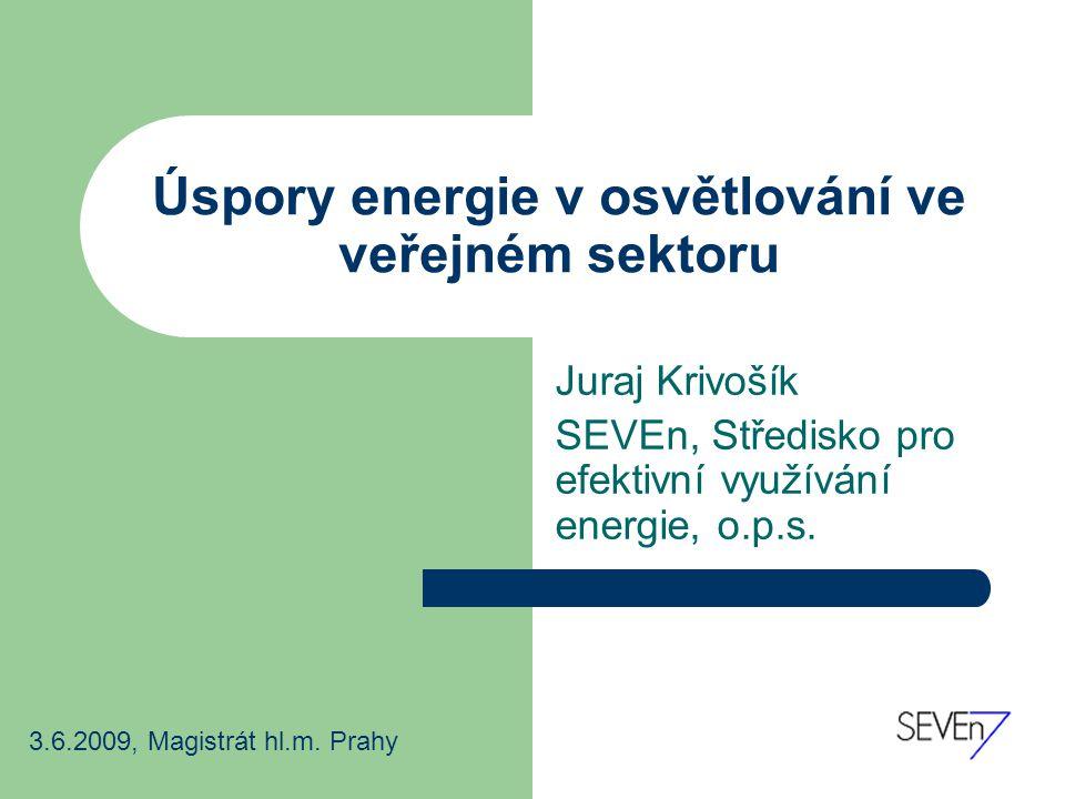 Úspory energie v osvětlování ve veřejném sektoru Juraj Krivošík SEVEn, Středisko pro efektivní využívání energie, o.p.s.