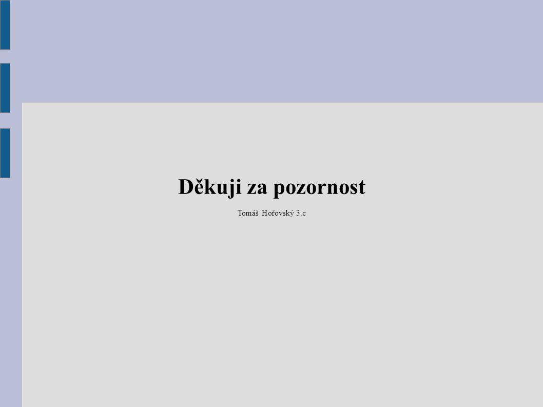 Děkuji za pozornost Tomáš Hořovský 3.c