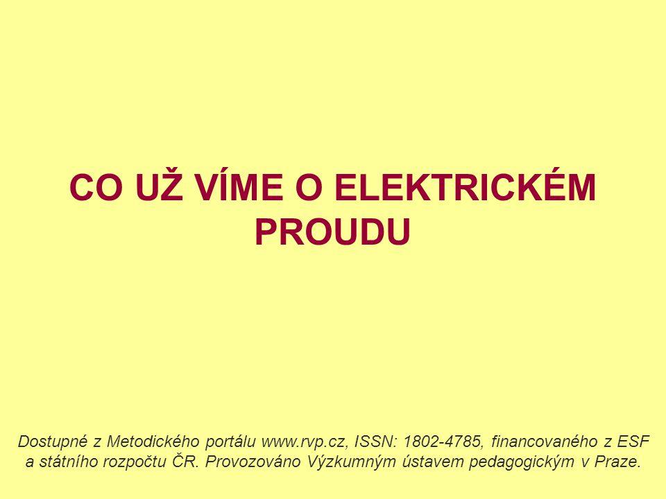 CO UŽ VÍME O ELEKTRICKÉM PROUDU Dostupné z Metodického portálu www.rvp.cz, ISSN: 1802-4785, financovaného z ESF a státního rozpočtu ČR. Provozováno Vý