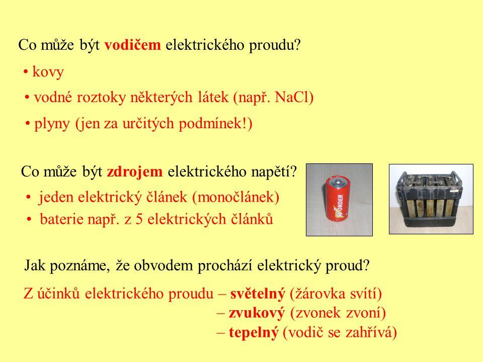 Co může být vodičem elektrického proudu? kovy vodné roztoky některých látek (např. NaCl) plyny (jen za určitých podmínek!) Co může být zdrojem elektri
