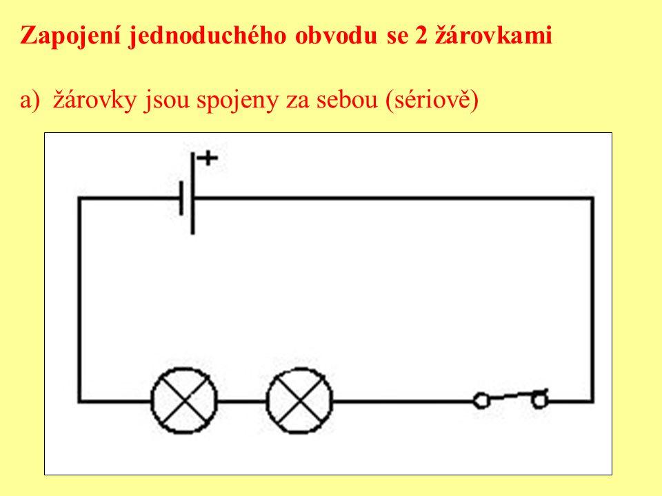b) žárovky jsou spojeny vedle sebe (paralelně) - rozvětvený obvod (větve)
