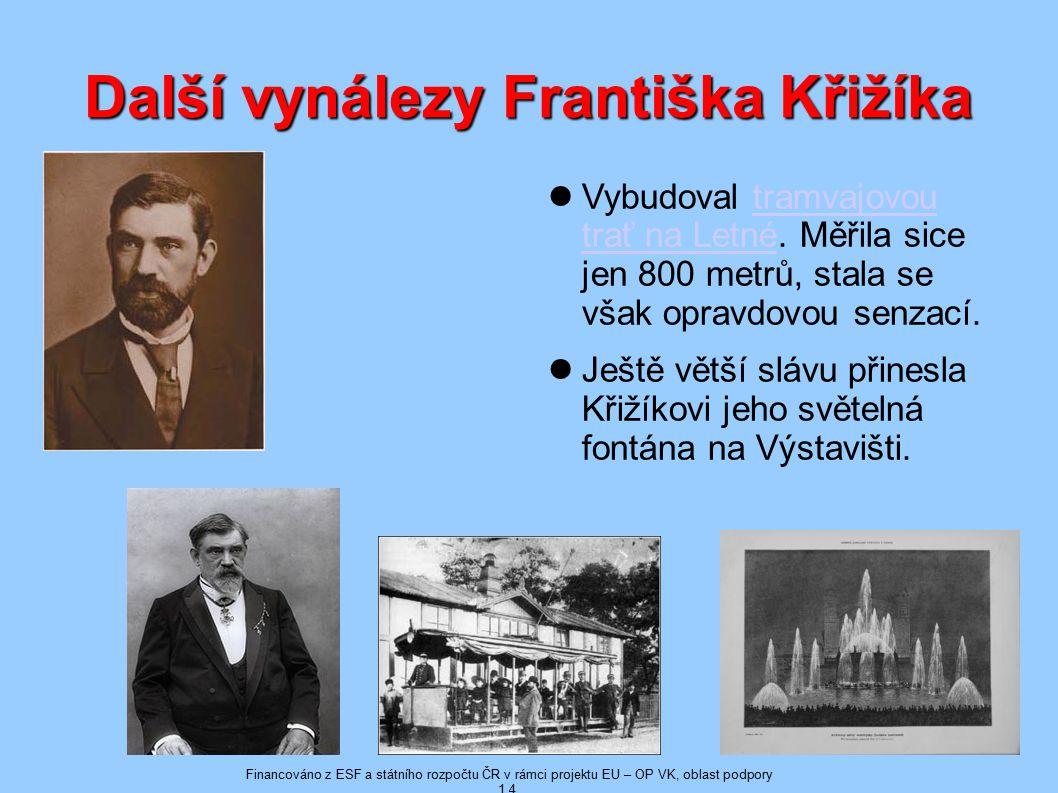 Další vynálezy Františka Křižíka Vybudoval tramvajovou trať na Letné.