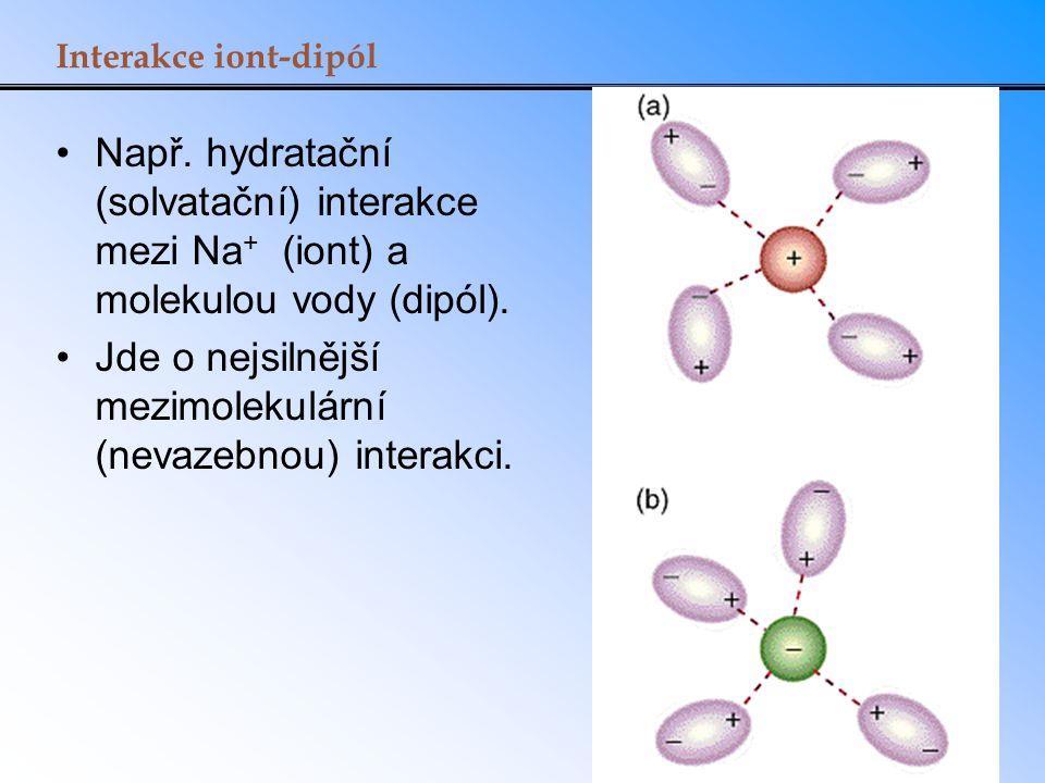 Interakce iont-dipól Např. hydratační (solvatační) interakce mezi Na + (iont) a molekulou vody (dipól). Jde o nejsilnější mezimolekulární (nevazebnou)