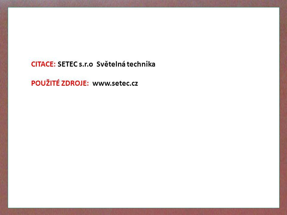 CITACE: SETEC s.r.o Světelná technika POUŽITÉ ZDROJE: www.setec.cz