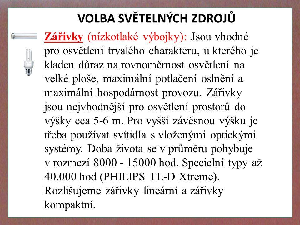 VOLBA SVĚTELNÝCH ZDROJŮ Zářivky (nízkotlaké výbojky): Jsou vhodné pro osvětlení trvalého charakteru, u kterého je kladen důraz na rovnoměrnost osvětle