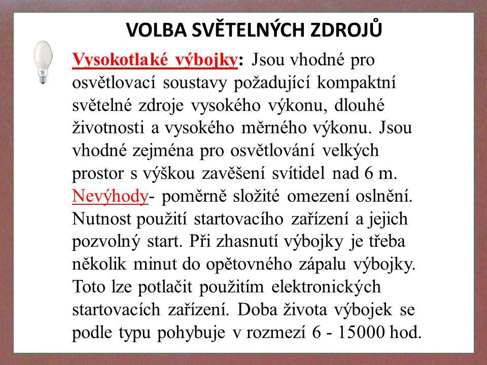 VOLBA SVĚTELNÝCH ZDROJŮ Vysokotlaké výbojky: Jsou vhodné pro osvětlovací soustavy požadující kompaktní světelné zdroje vysokého výkonu, dlouhé životnosti a vysokého měrného výkonu.
