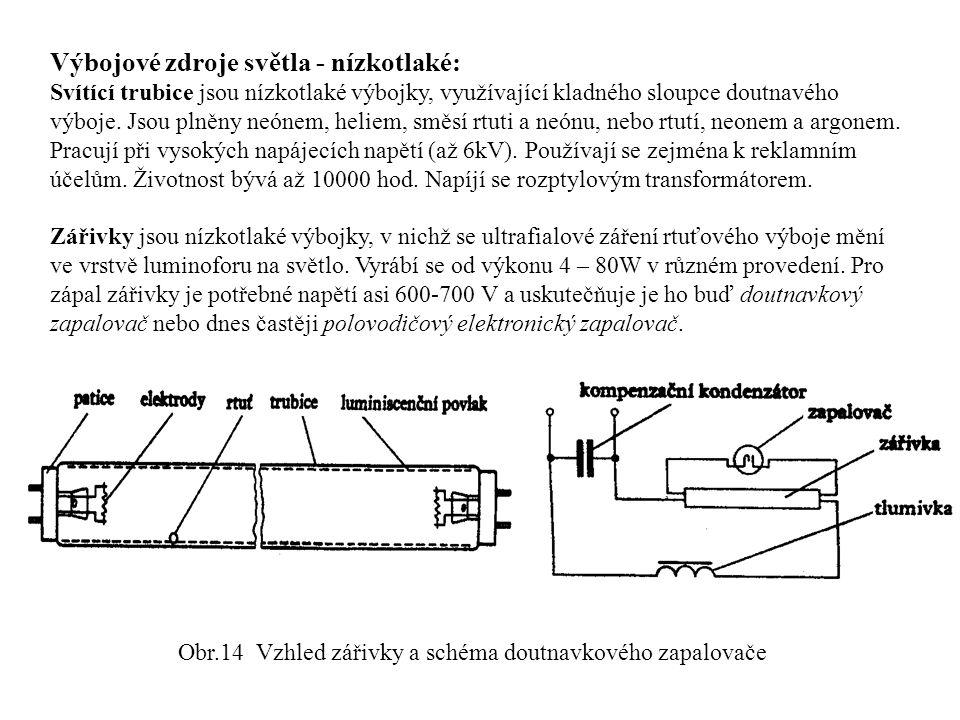Výbojové zdroje světla - nízkotlaké: Svítící trubice jsou nízkotlaké výbojky, využívající kladného sloupce doutnavého výboje. Jsou plněny neónem, heli