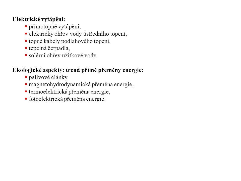 Elektrické vytápění:  přímotopné vytápění,  elektrický ohřev vody ústředního topení,  topné kabely podlahového topení,  tepelná čerpadla,  solárn
