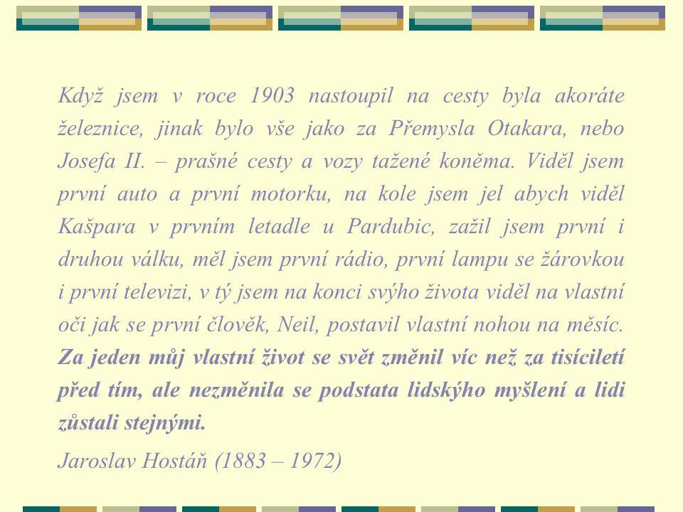 Když jsem v roce 1903 nastoupil na cesty byla akoráte železnice, jinak bylo vše jako za Přemysla Otakara, nebo Josefa II.