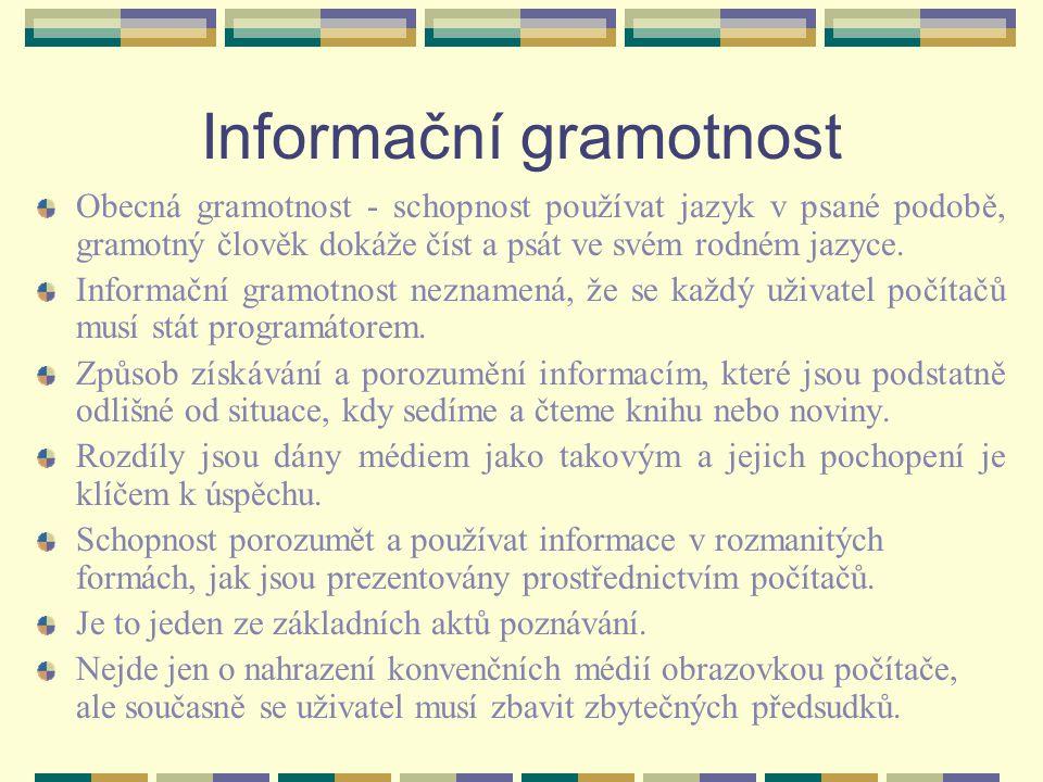 Informační gramotnost Obecná gramotnost - schopnost používat jazyk v psané podobě, gramotný člověk dokáže číst a psát ve svém rodném jazyce.