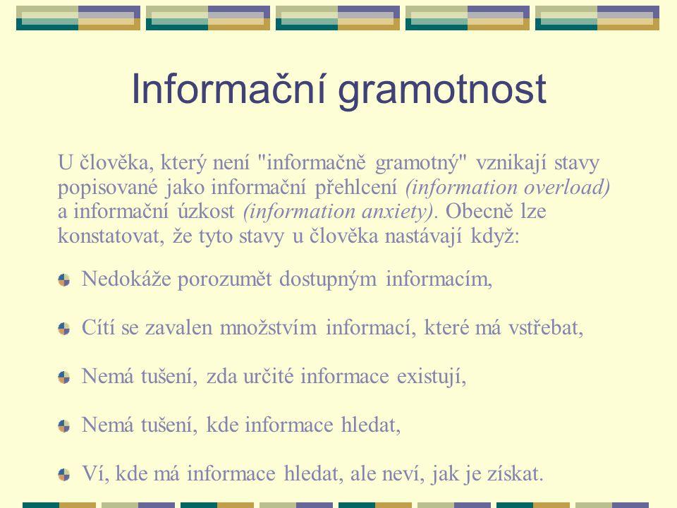 Informační gramotnost U člověka, který není informačně gramotný vznikají stavy popisované jako informační přehlcení (information overload) a informační úzkost (information anxiety).