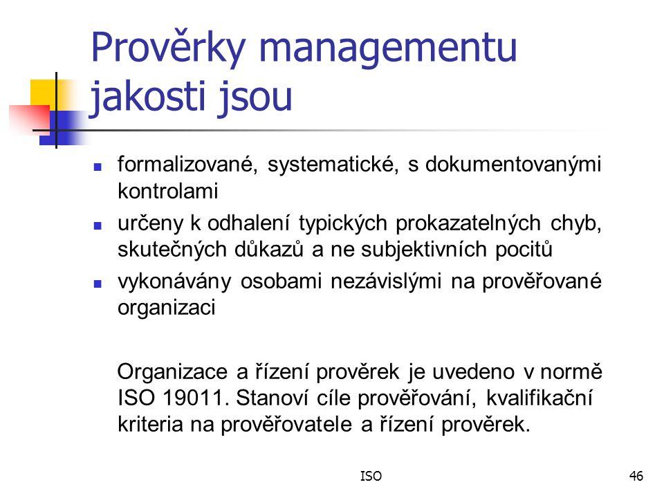ISO46 Prověrky managementu jakosti jsou formalizované, systematické, s dokumentovanými kontrolami určeny k odhalení typických prokazatelných chyb, skutečných důkazů a ne subjektivních pocitů vykonávány osobami nezávislými na prověřované organizaci Organizace a řízení prověrek je uvedeno v normě ISO 19011.