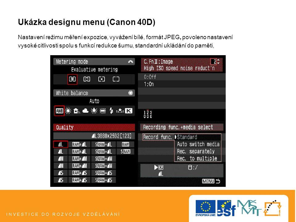Ukázka designu menu (Canon 40D) Nastavení režimu měření expozice, vyvážení bílé, formát JPEG, povoleno nastavení vysoké citlivosti spolu s funkcí redukce šumu, standardní ukládání do paměti,